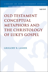 OT Conceptual Metaphors and the Christology of Luke's Gospel