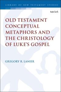 OT Conceptual Metaphors and the Christology of Luke's Gospel